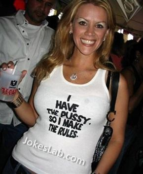 funny shit slogan, I rule because I have the pussy