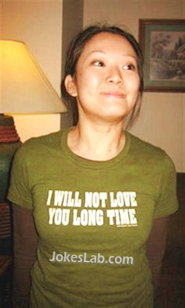 funny slogan, I will not love you long