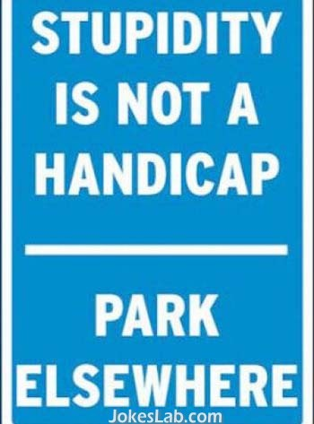 funny no parking sign, stupidity is not a handicap