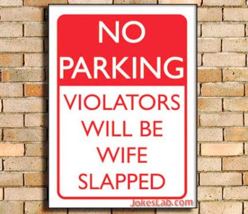funny parking sign, violation will be wife slapped..